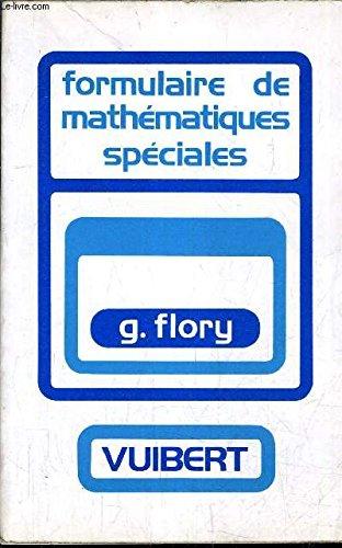 Formulaire de mathematiques speciales: algebre, analyse, geometrie, cinematique,