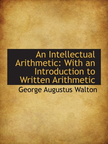 An Intellectual Arithmetic: With an Introduction to Written Arithmetic
