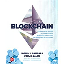 Blockchain: A Practical Guide to Developing Business, Law, and Technology Solutions (English Edition)