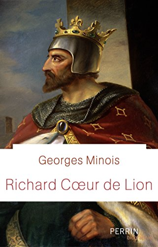Richard Coeur de Lion (Biographie) par Georges MINOIS