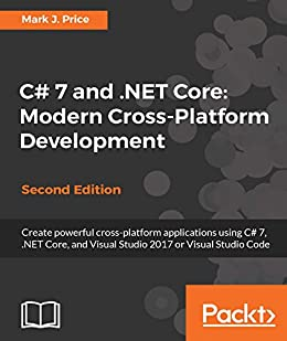 C# 7 and .NET Core: Modern Cross-Platform Development - Second Edition by [Price, Mark J.]