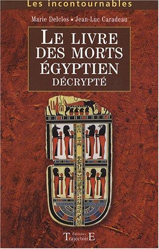 Le Livre des Morts égyptien décrypté par Marie Delclos, Jean-Luc Caradeau