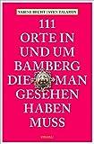 111 Orte in und um Bamberg, die man gesehen haben muss: Reiseführer - Sabine Becht