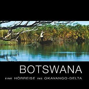 Botswana: Eine Hörreise ins Okavango-Delta