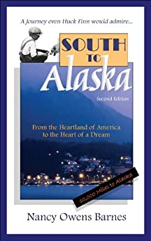 South to Alaska: A True Story of Courage and Survival from the Heartland of America to the Heart of a Dream by [Barnes, Nancy Owens]