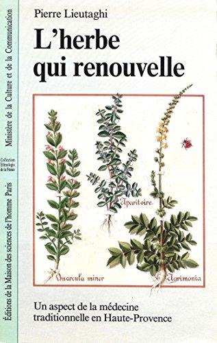 L'herbe qui renouvelle: Un aspect de la médecine traditionnelle en Haute-Provence