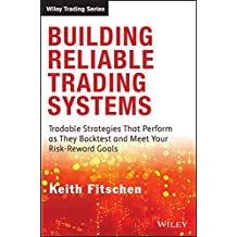 Building Reliable Trading Systems: Tradable Strategies That Perform As They Backtest and Meet Your Risk-Reward Goals (Wiley Trading Series)