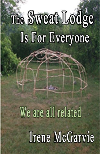 The Sweat Lodge is for Everyone: We are all related (English Edition)