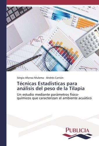 Técnicas Estadisticas para análisis del peso de la Tilapia: Un estudio mediante parámetros físico-químicos que caracterizan el ambiente acuático