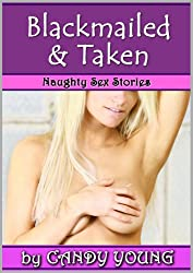Blackmailed & Taken (Naughty Sex Stories Book 6)