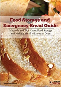 Food Storage and Emergency Bread Guide: Methods and Tips about Food Storage and Making Bread without an Oven (English Edition) von [Weaver, Dennis]