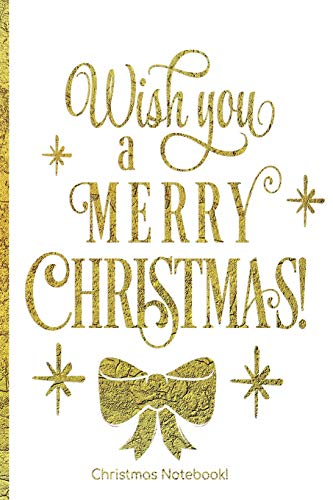 Wish you a Merry Christmas: Christmas Notebook: 6x9 Wide lined notebook. Gold Foil texture, Snow white background and a big gold foil bow! (Gold Tree Garland)