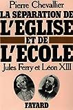 La Séparation de l'Eglise et de l'Ecole : Jules Ferry et Léon XIII (Divers Histoire)