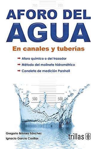 Aforo del agua en canales y tuberias/ Capacity of water in channels and pipes: En canales y tuberias/ In Channels and Pipes por Gregorio Briones Sanchez