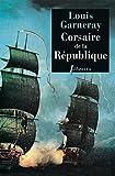 Corsaire de la République: Voyages, aventures et combats tome 1 (Littérature française t. 85)