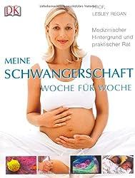 Meine Schwangerschaft Woche für Woche: Medizinischer Hintergrund und praktischer Rat