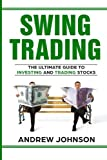 Swing Trading:  The Definitive And Step by Step Guide To Swing Trading: Trade Like A Pro: Volume 1 (How to Invest and Trade Like a Pro)