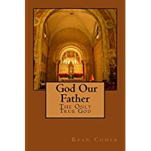 God Our Father: The Only True God (English Edition)