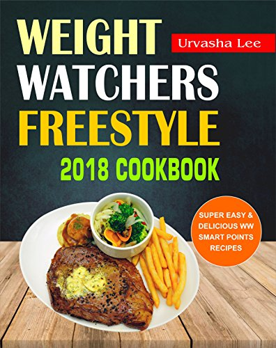 Weight Watchers Freestyle 2018 Cookbook: Super Easy & Delicious WW Smart Points Recipes, Healthy and Tasty Weight Watchers Freestyle Recipes For Fast Weight ... Health, Easy Cooking Book (English Edition)