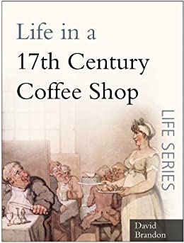 Life in a 17th Century Coffee Shop (Sutton Life) by [Brandon, David]