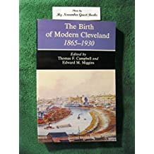 The Birth of Modern Cleveland, 1865-1930 (The Western Reserve Historical Society publication) by Edward M. Miggins (1988-11-01)