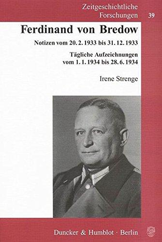 Ferdinand von Bredow.: Notizen vom 20.2.1933 bis 31.12.1933. Tägliche Aufzeichnungen vom 1.1.1934 bis 28.6.1934. (Zeitgeschichtliche Forschungen)
