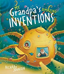 My Grandpa's Amazing Inventions by Richard Johnson (2008-09-01)