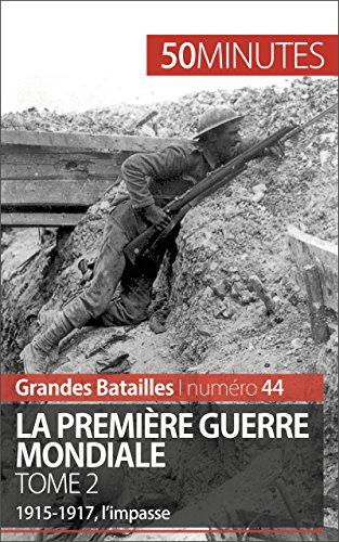 Lire La Première Guerre mondiale. Tome 2: 1915-1917, l'impasse (Grandes Batailles t. 44) epub pdf
