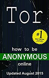 How to be Anonymous Online: Step-by-Step Anonymity with Tor, Tails, Bitcoin and Writeprints (English Edition)