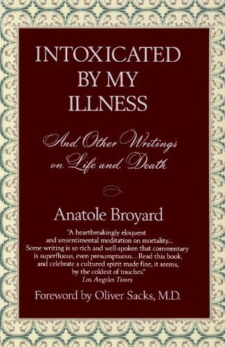 Portada del libro Intoxicated by My Illness and Other Writings on Life and Death by Anatole Broyard (1993) Paperback