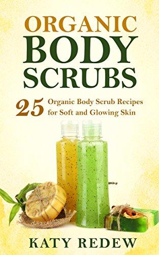 organic-body-scrubs-25-organic-body-scrub-recipes-for-soft-and-glowing-skin-english-edition