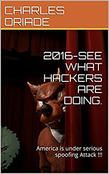 2016-SEE WHAT HACKERS ARE DOING.: America is under serious spoofing Attack !!! (English Edition) par [ORIADE, CHARLES]