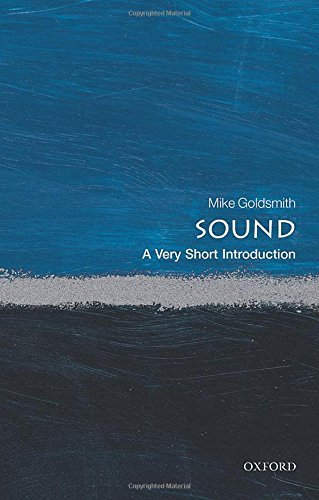 Sound: A Very Short Introduction (Very Short Introductions) by Mike Goldsmith (2015-12-10)