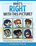 What's Right with This Picture?: Teaching Kids Character Strengths Through Stories by Renee Jain (2013-12-12)