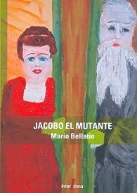 Jacobo El Mutante par Mario Bellatin