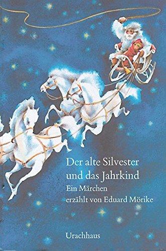 Der alte Silvester und das Jahrkind: Ein Märchen