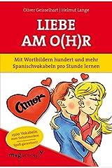 Liebe am O(h)r: Mit Wortbildern hundert und mehr Spanischvokabeln pro Stunde lernen Taschenbuch
