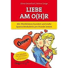 Liebe am O(h)r: Mit Wortbildern hundert und mehr Spanischvokabeln pro Stunde lernen