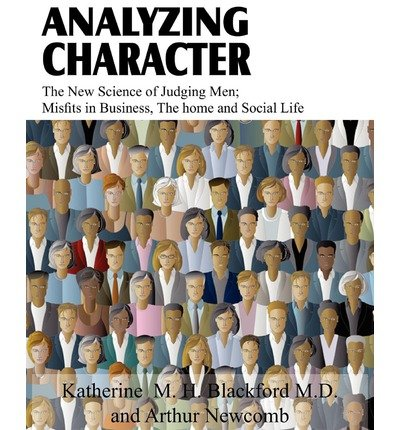 [ Analyzing Character; The New Science of Judging Men; Misfits in Business, the Home and Social Life Blackford M. D., Katherine M. H. ( Author ) ] { Paperback } 2011