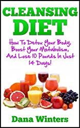 Cleansing Diet : How To Detox Your Body, Boost Your Metabolism, And Lose 10 Pounds In Just 14 Days! (English Edition)
