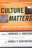 Culture Matters: How Values Shape Human Progress by Harrison, Lawrence E. Published by Basic Books (2001) Paperback