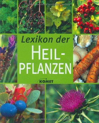 Lexikon der Heilpflanzen. Die bekanntesten Heilpflanzen von A bis Z