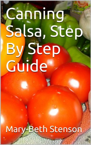 Canning Salsa, How To Can Salsa, Step By Step Guide (Canning and Preserving Guides Book 6) (English Edition) - Salsa Canning