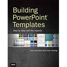 Building PowerPoint Templates Step by Step with the Experts by Echo Swinford (2012-10-08)