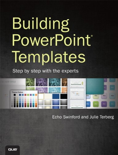 Building PowerPoint Templates Step by Step with the Experts by Echo Swinford (2012-10-08) par Echo Swinford;Julie Terberg