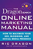 The DragonSearch Online Marketing Manual: How to Maximize Your SEO, Blogging, and Social Media Presence (English Edition)
