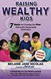 Raising Wealthy Kids: Seven Steps For Creating The First Financially Responsible Generation by Melanie Jane Nicolas (2013-02-15)