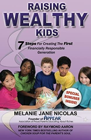 Raising Wealthy Kids: Seven Steps For Creating The First Financially Responsible Generation 1st edition by Nicolas, Melanie Jane (2013) Paperback