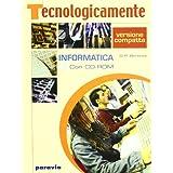 Tecnologicamente. Informatica. Con espansione online. Per la Scuola media. Con CD-ROM