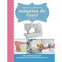 Aprende a utilizar tu m??quina de coser: Una completa gu??a para principiantes sin conocimientos previos (Spanish Edition) by Alison McNicol (2015-06-10)